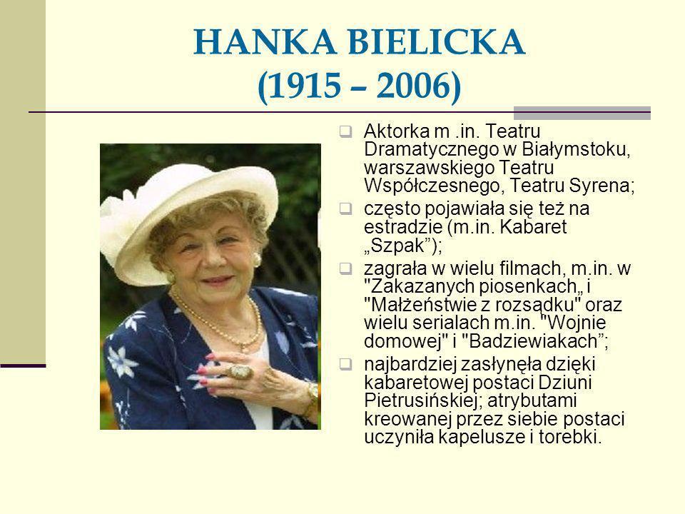 HANKA BIELICKA (1915 – 2006) Aktorka m.in. Teatru Dramatycznego w Białymstoku, warszawskiego Teatru Współczesnego, Teatru Syrena; często pojawiała się