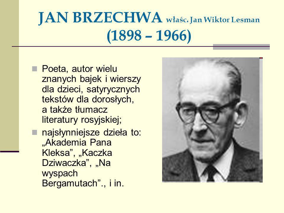JAN BRZECHWA właśc. Jan Wiktor Lesman (1898 – 1966) Poeta, autor wielu znanych bajek i wierszy dla dzieci, satyrycznych tekstów dla dorosłych, a także