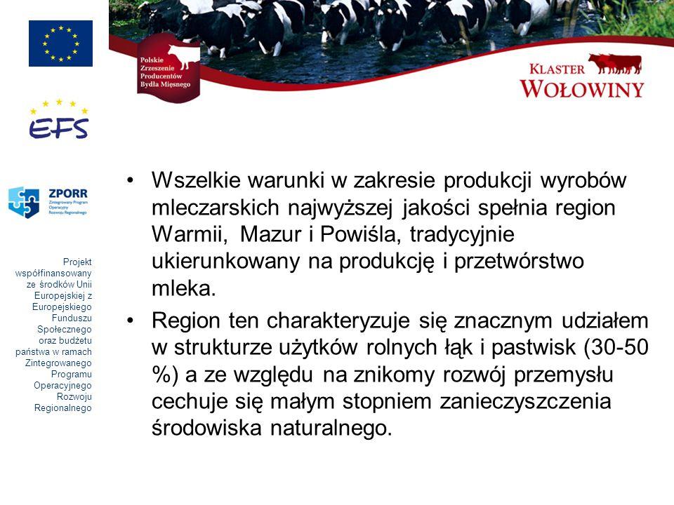 Projekt współfinansowany ze środków Unii Europejskiej z Europejskiego Funduszu Społecznego oraz budżetu państwa w ramach Zintegrowanego Programu Operacyjnego Rozwoju Regionalnego Wszelkie warunki w zakresie produkcji wyrobów mleczarskich najwyższej jakości spełnia region Warmii, Mazur i Powiśla, tradycyjnie ukierunkowany na produkcję i przetwórstwo mleka.
