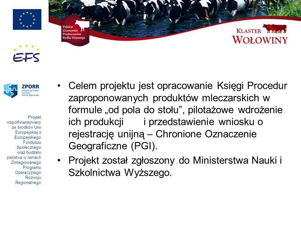Projekt współfinansowany ze środków Unii Europejskiej z Europejskiego Funduszu Społecznego oraz budżetu państwa w ramach Zintegrowanego Programu Operacyjnego Rozwoju Regionalnego Celem projektu jest opracowanie Księgi Procedur zaproponowanych produktów mleczarskich w formule od pola do stołu, pilotażowe wdrożenie ich produkcji i przedstawienie wniosku o rejestrację unijną – Chronione Oznaczenie Geograficzne (PGI).