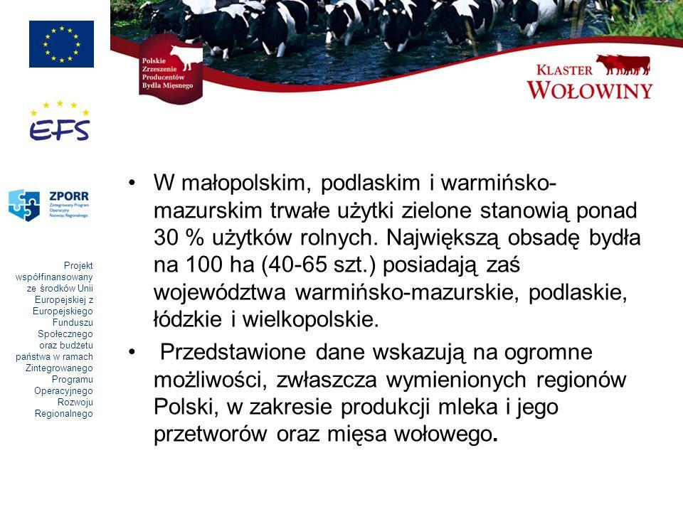 Projekt współfinansowany ze środków Unii Europejskiej z Europejskiego Funduszu Społecznego oraz budżetu państwa w ramach Zintegrowanego Programu Operacyjnego Rozwoju Regionalnego W małopolskim, podlaskim i warmińsko- mazurskim trwałe użytki zielone stanowią ponad 30 % użytków rolnych.