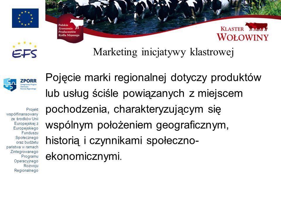 Projekt współfinansowany ze środków Unii Europejskiej z Europejskiego Funduszu Społecznego oraz budżetu państwa w ramach Zintegrowanego Programu Operacyjnego Rozwoju Regionalnego Marketing inicjatywy klastrowej Pojęcie marki regionalnej dotyczy produktów lub usług ściśle powiązanych z miejscem pochodzenia, charakteryzującym się wspólnym położeniem geograficznym, historią i czynnikami społeczno- ekonomicznymi.