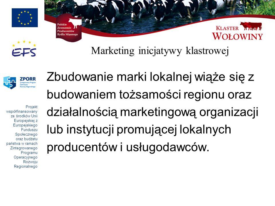 Projekt współfinansowany ze środków Unii Europejskiej z Europejskiego Funduszu Społecznego oraz budżetu państwa w ramach Zintegrowanego Programu Operacyjnego Rozwoju Regionalnego Marketing inicjatywy klastrowej Zbudowanie marki lokalnej wiąże się z budowaniem tożsamości regionu oraz działalnością marketingową organizacji lub instytucji promującej lokalnych producentów i usługodawców.
