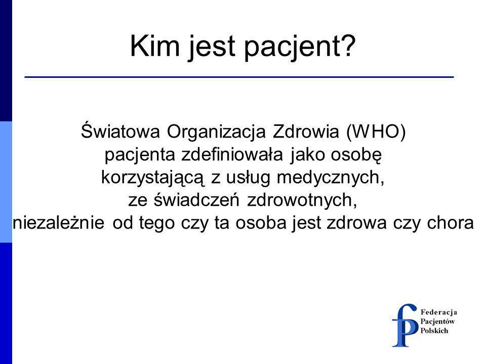 Kim jest pacjent? Światowa Organizacja Zdrowia (WHO) pacjenta zdefiniowała jako osobę korzystającą z usług medycznych, ze świadczeń zdrowotnych, nieza