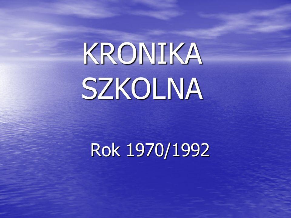 Rok 1970/1992 KRONIKA SZKOLNA
