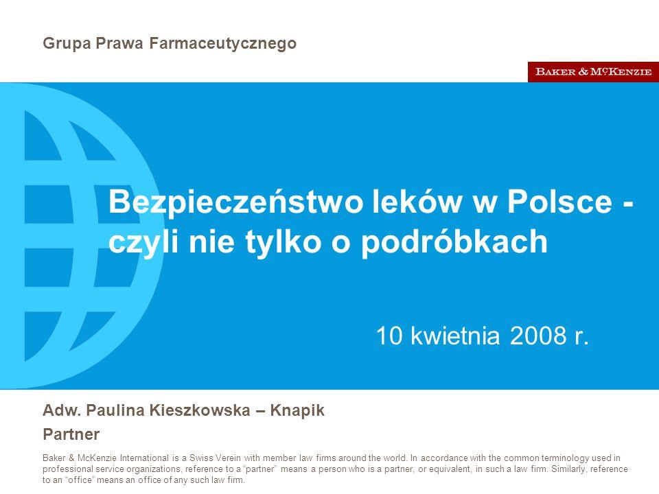 Bezpieczeństwo lek ó w w Polsce - czyli nie tylko o podróbkach ©2008 Baker & McKenzie 12 Podróbki – kwestie regulatorowe - przyszłość Udział Polskich władz i podmiotów działających na rynku w dyskusji o problemach bezpieczeństwa i w zmianach Dyrektywy 2001/83 dotyczących: –kwestii rejestracyjnych –łańcucha dystrybucji –GMP –GDP Ściganie takich praktyk – stworzenie instrumentów prawno-karnych