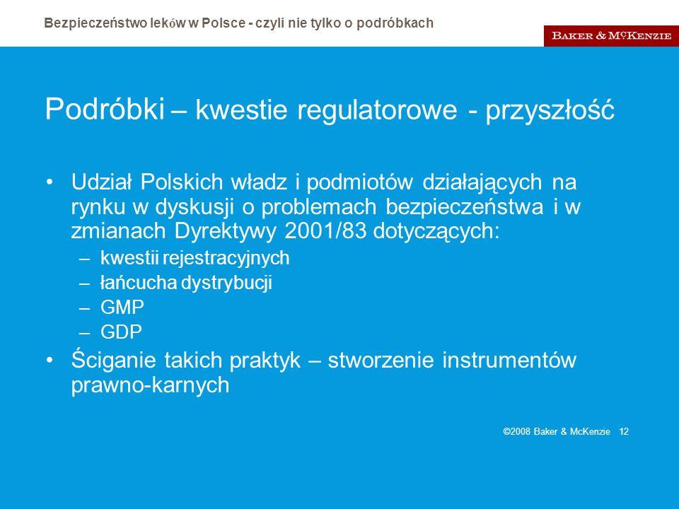 Bezpieczeństwo lek ó w w Polsce - czyli nie tylko o podróbkach ©2008 Baker & McKenzie 12 Podróbki – kwestie regulatorowe - przyszłość Udział Polskich
