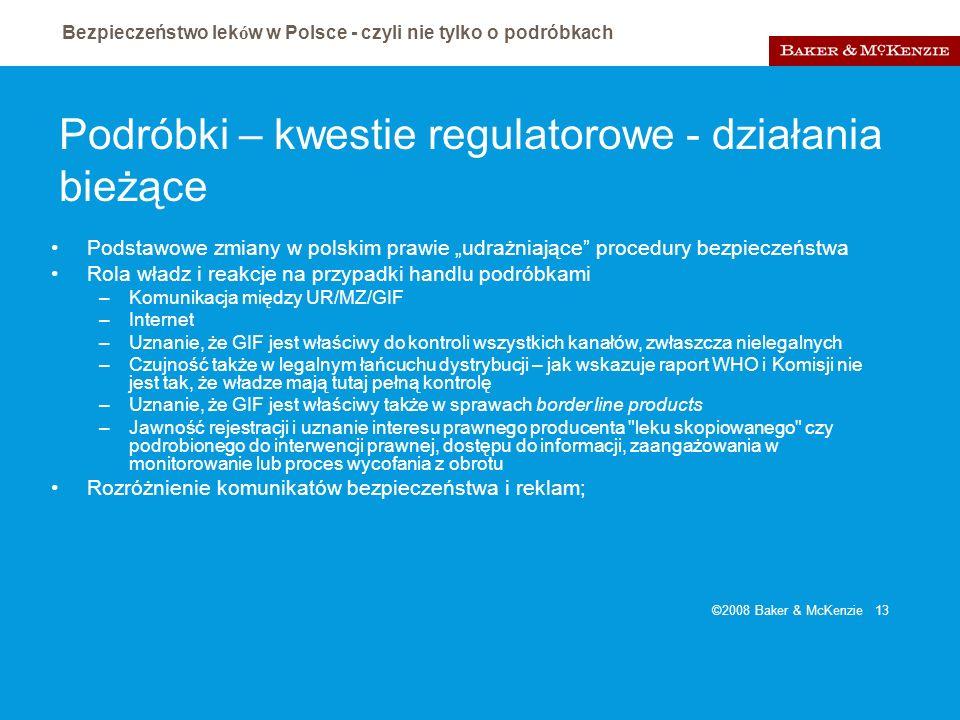 Bezpieczeństwo lek ó w w Polsce - czyli nie tylko o podróbkach ©2008 Baker & McKenzie 13 Podróbki – kwestie regulatorowe - działania bieżące Podstawow