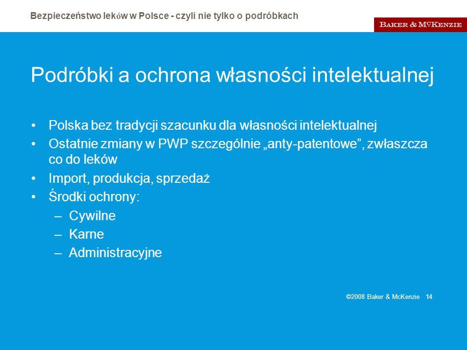 Bezpieczeństwo lek ó w w Polsce - czyli nie tylko o podróbkach ©2008 Baker & McKenzie 14 Podróbki a ochrona własności intelektualnej Polska bez tradyc