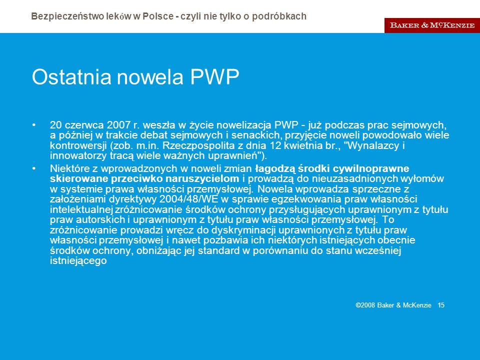 Bezpieczeństwo lek ó w w Polsce - czyli nie tylko o podróbkach ©2008 Baker & McKenzie 15 Ostatnia nowela PWP 20 czerwca 2007 r. weszła w życie noweliz