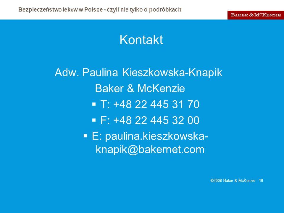 Bezpieczeństwo lek ó w w Polsce - czyli nie tylko o podróbkach ©2008 Baker & McKenzie 19 Kontakt Adw. Paulina Kieszkowska-Knapik Baker & McKenzie T: +