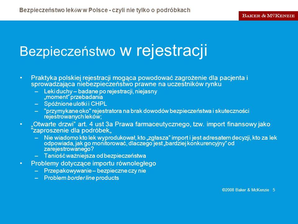Bezpieczeństwo lek ó w w Polsce - czyli nie tylko o podróbkach ©2008 Baker & McKenzie 5 Bezpieczeństwo w rejestracji Praktyka polskiej rejestracji mog