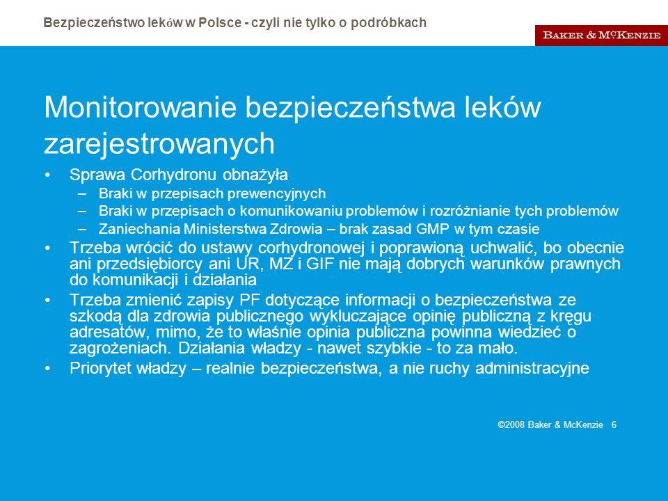 Bezpieczeństwo lek ó w w Polsce - czyli nie tylko o podróbkach ©2008 Baker & McKenzie 6 Monitorowanie bezpieczeństwa leków zarejestrowanych Sprawa Cor