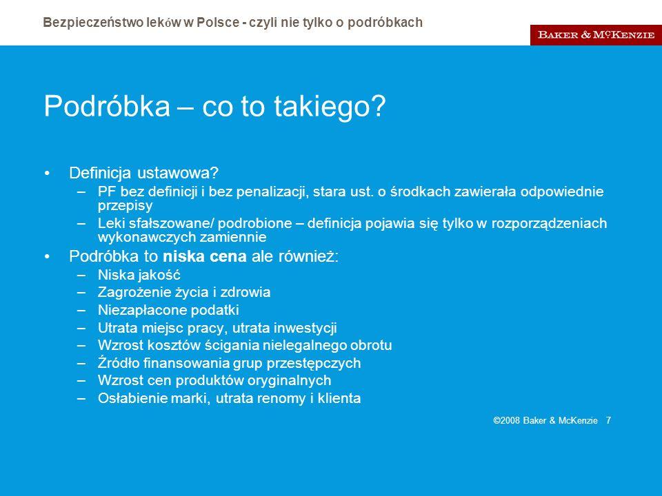 Bezpieczeństwo lek ó w w Polsce - czyli nie tylko o podróbkach ©2008 Baker & McKenzie 7 Podróbka – co to takiego? Definicja ustawowa? –PF bez definicj