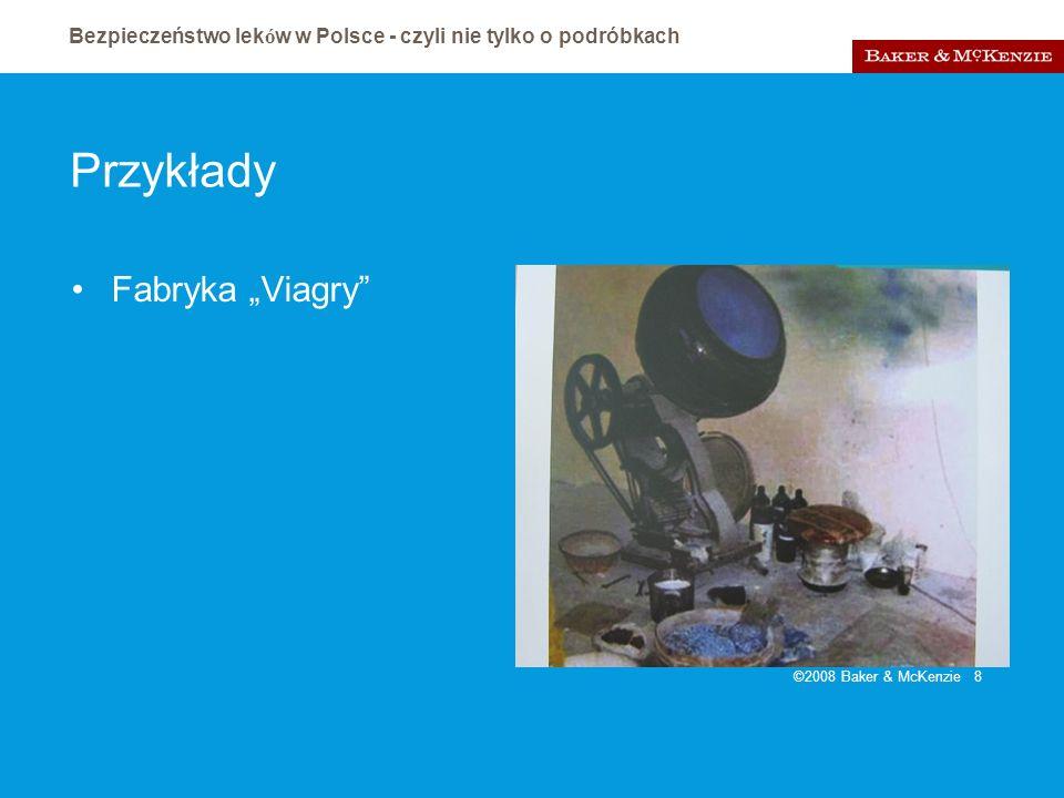 Bezpieczeństwo lek ó w w Polsce - czyli nie tylko o podróbkach ©2008 Baker & McKenzie 8 Przykłady Fabryka Viagry