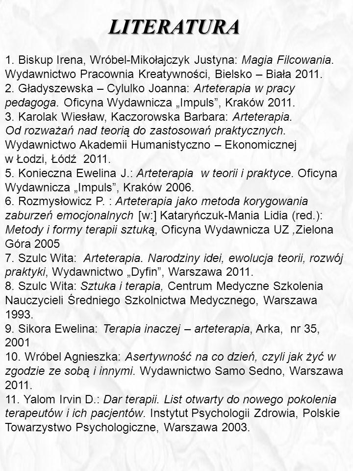LITERATURA 1. Biskup Irena, Wróbel-Mikołajczyk Justyna: Magia Filcowania. Wydawnictwo Pracownia Kreatywności, Bielsko – Biała 2011. 2. Gładyszewska –