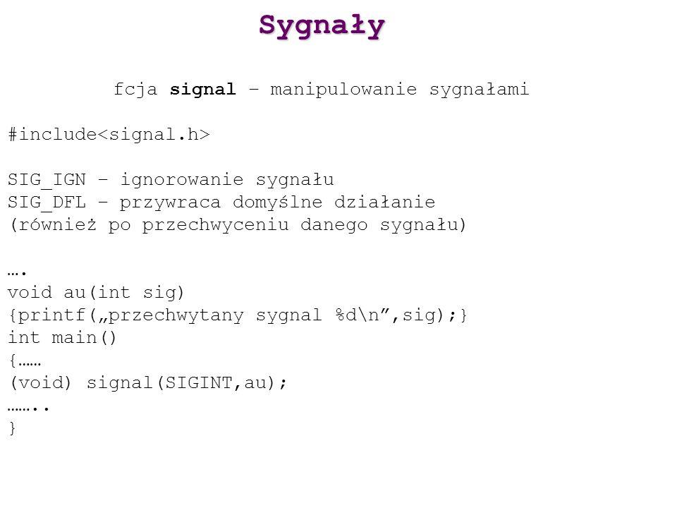 Sygnały fcja signal – manipulowanie sygnałami #include SIG_IGN – ignorowanie sygnału SIG_DFL – przywraca domyślne działanie (również po przechwyceniu danego sygnału) ….