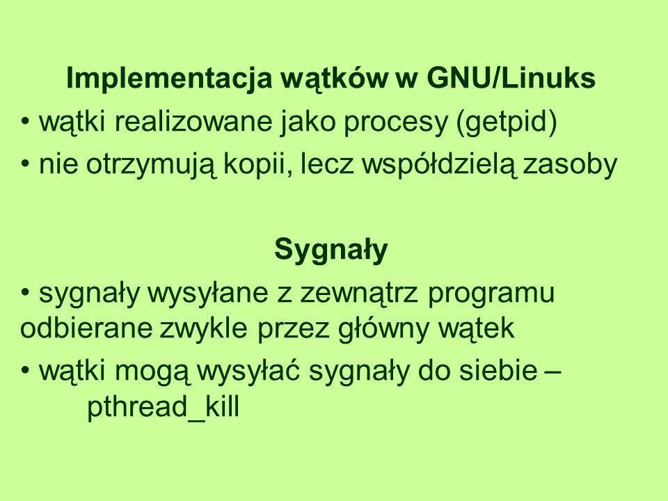 Implementacja wątków w GNU/Linuks wątki realizowane jako procesy (getpid) nie otrzymują kopii, lecz współdzielą zasoby Sygnały sygnały wysyłane z zewn