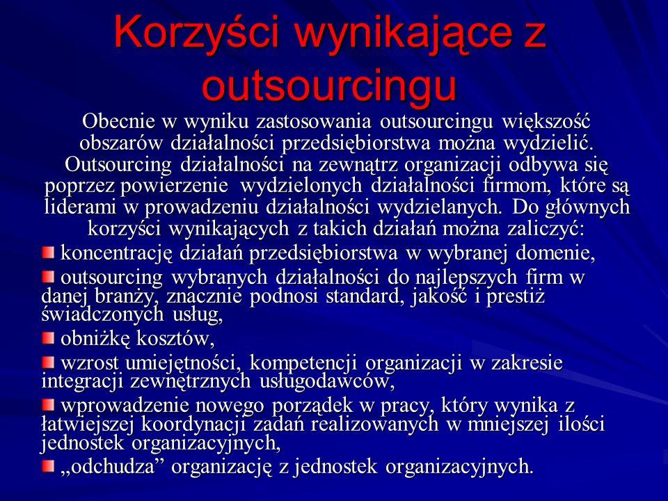 Korzyści wynikające z outsourcingu Obecnie w wyniku zastosowania outsourcingu większość obszarów działalności przedsiębiorstwa można wydzielić. Outsou