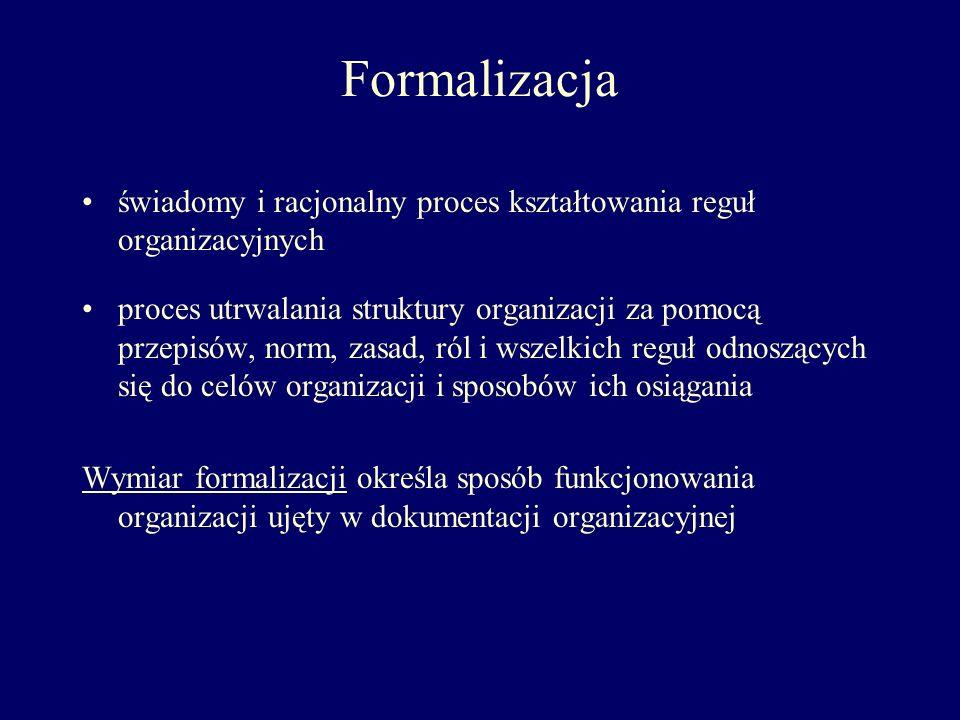Formalizacja świadomy i racjonalny proces kształtowania reguł organizacyjnych proces utrwalania struktury organizacji za pomocą przepisów, norm, zasad