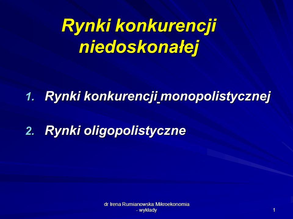dr Irena Rumianowska: Mikroekonomia - wykłady 2 Cechy rynku uwzględniane przy budowie różnych modeli rynków konkurencji niedoskonałej 1.