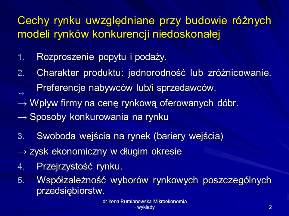 dr Irena Rumianowska: Mikroekonomia - wykłady 2 Cechy rynku uwzględniane przy budowie różnych modeli rynków konkurencji niedoskonałej 1. Rozproszenie