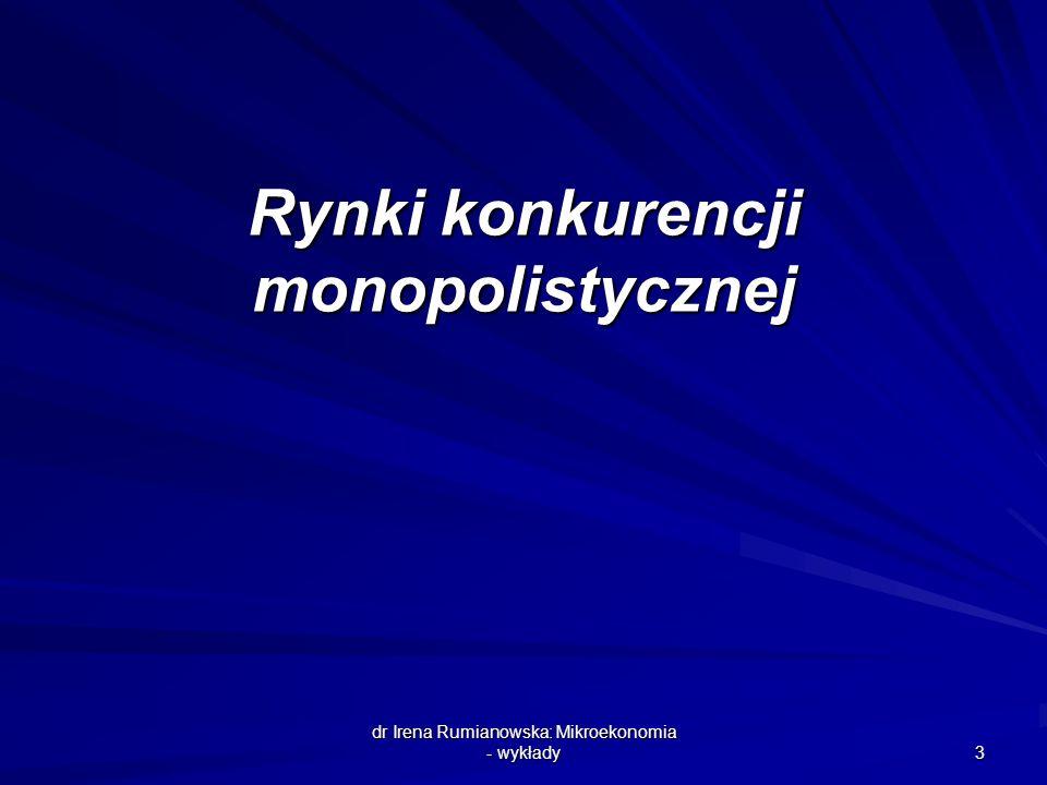 dr Irena Rumianowska: Mikroekonomia - wykłady 3 Rynki konkurencji monopolistycznej