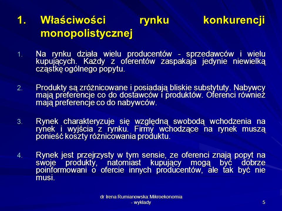 dr Irena Rumianowska: Mikroekonomia - wykłady 5 1.Właściwości rynku konkurencji monopolistycznej 1. Na rynku działa wielu producentów - sprzedawców i