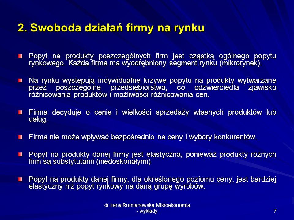 dr Irena Rumianowska: Mikroekonomia - wykłady 7 2. Swoboda działań firmy na rynku Popyt na produkty poszczególnych firm jest cząstką ogólnego popytu r