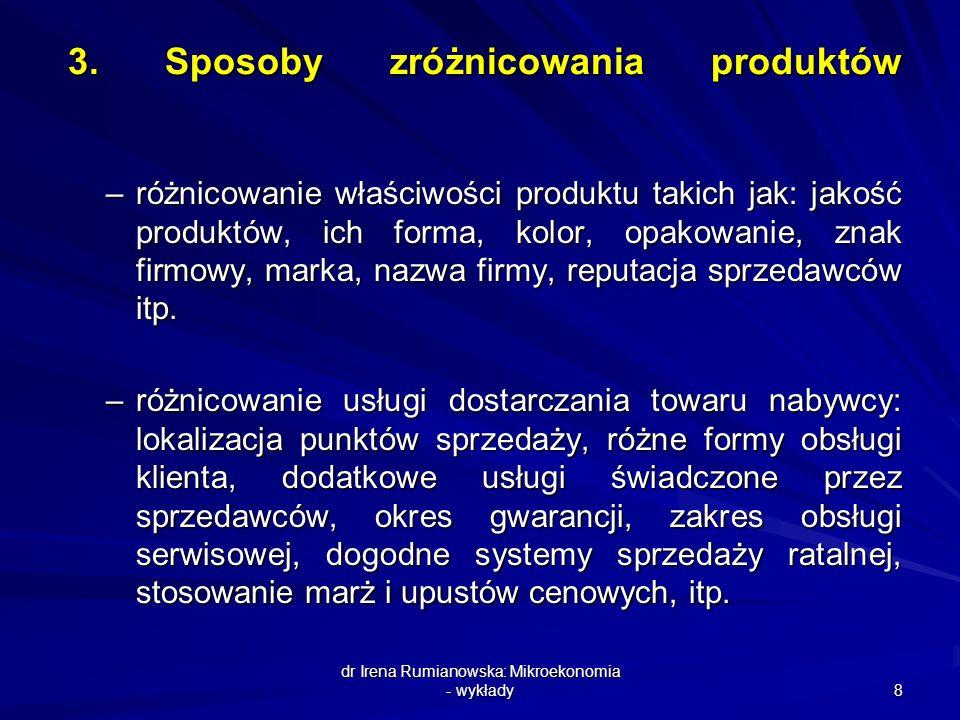 dr Irena Rumianowska: Mikroekonomia - wykłady 8 3. Sposoby zróżnicowania produktów 3. Sposoby zróżnicowania produktów –różnicowanie właściwości produk