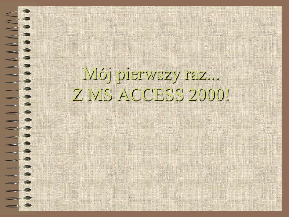 Mój pierwszy raz... Z MS ACCESS 2000!