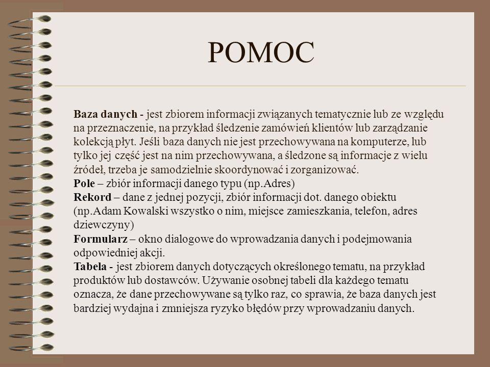 POMOC Baza danych - jest zbiorem informacji związanych tematycznie lub ze względu na przeznaczenie, na przykład śledzenie zamówień klientów lub zarządzanie kolekcją płyt.
