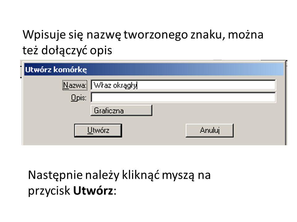 Wpisuje się nazwę tworzonego znaku, można też dołączyć opis Następnie należy kliknąć myszą na przycisk Utwórz: