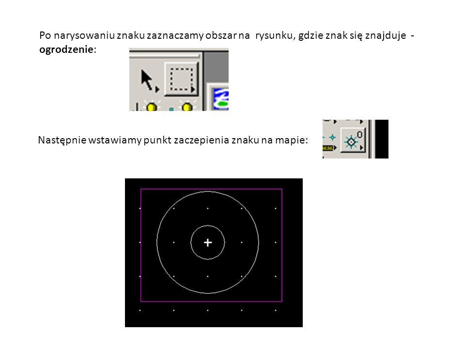 Po narysowaniu znaku zaznaczamy obszar na rysunku, gdzie znak się znajduje - ogrodzenie: Następnie wstawiamy punkt zaczepienia znaku na mapie: