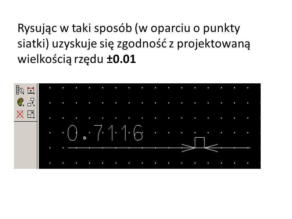 Rysując w taki sposób (w oparciu o punkty siatki) uzyskuje się zgodność z projektowaną wielkością rzędu ±0.01