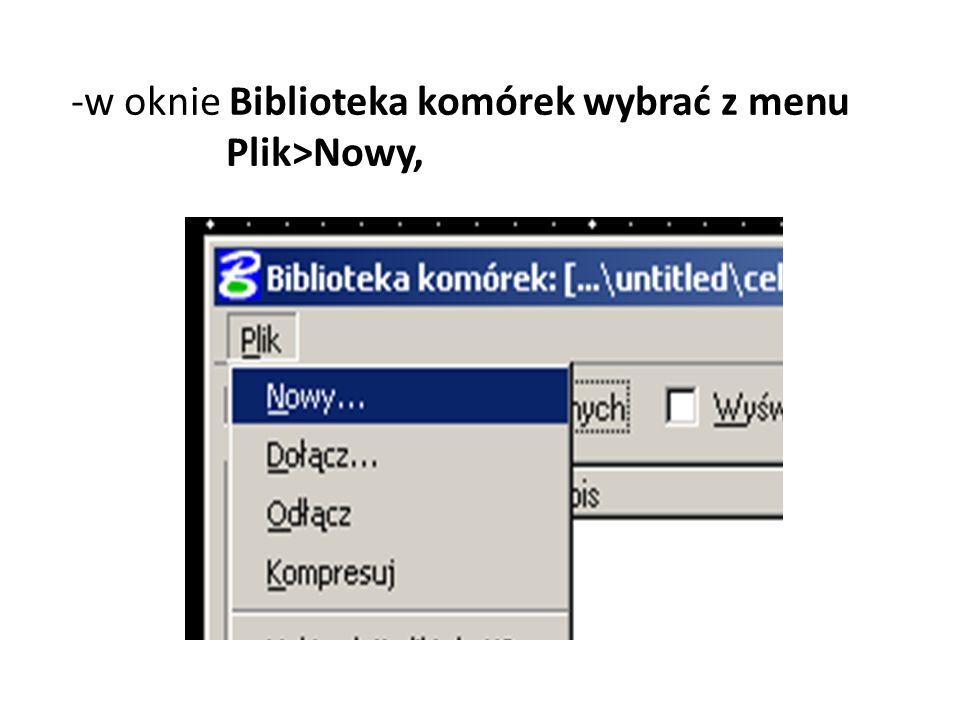 -w oknie Biblioteka komórek wybrać z menu Plik>Nowy,