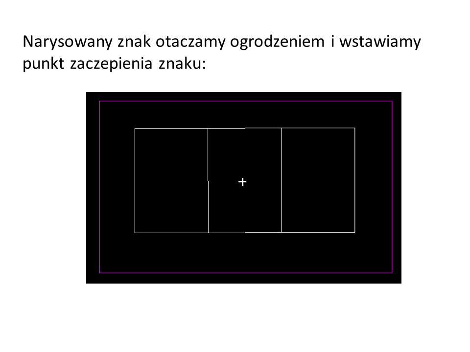 Narysowany znak otaczamy ogrodzeniem i wstawiamy punkt zaczepienia znaku: