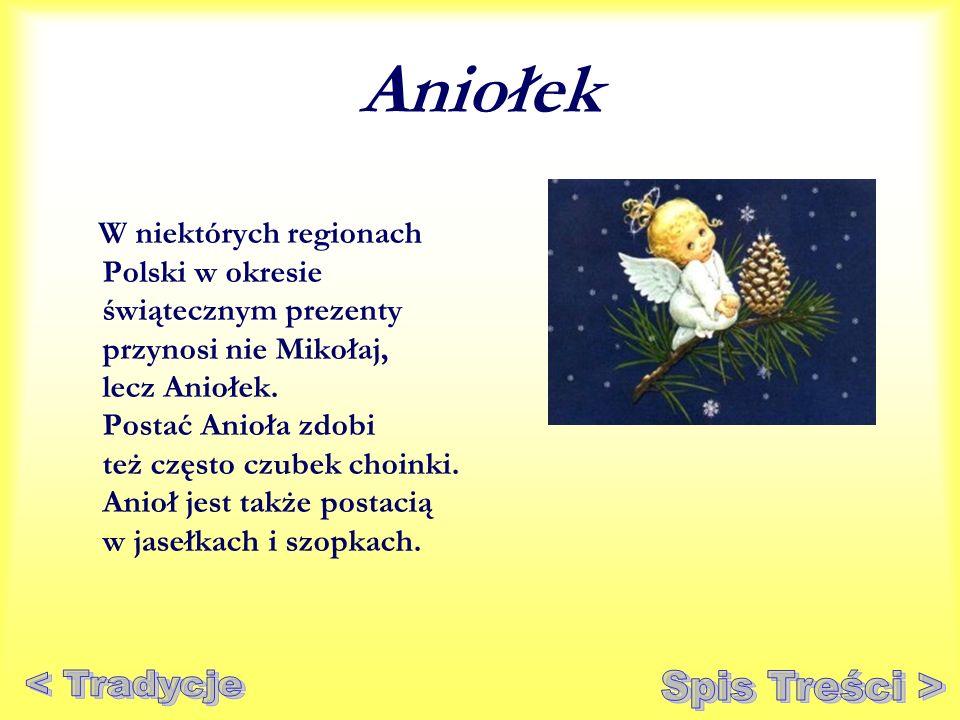 Aniołek W niektórych regionach Polski w okresie świątecznym prezenty przynosi nie Mikołaj, lecz Aniołek. Postać Anioła zdobi też często czubek choinki