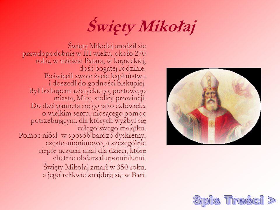 Święty Mikołaj Święty Mikołaj urodził się prawdopodobnie w III wieku, około 270 roku, w mieście Patara, w kupieckiej, dość bogatej rodzinie. Poświęcił