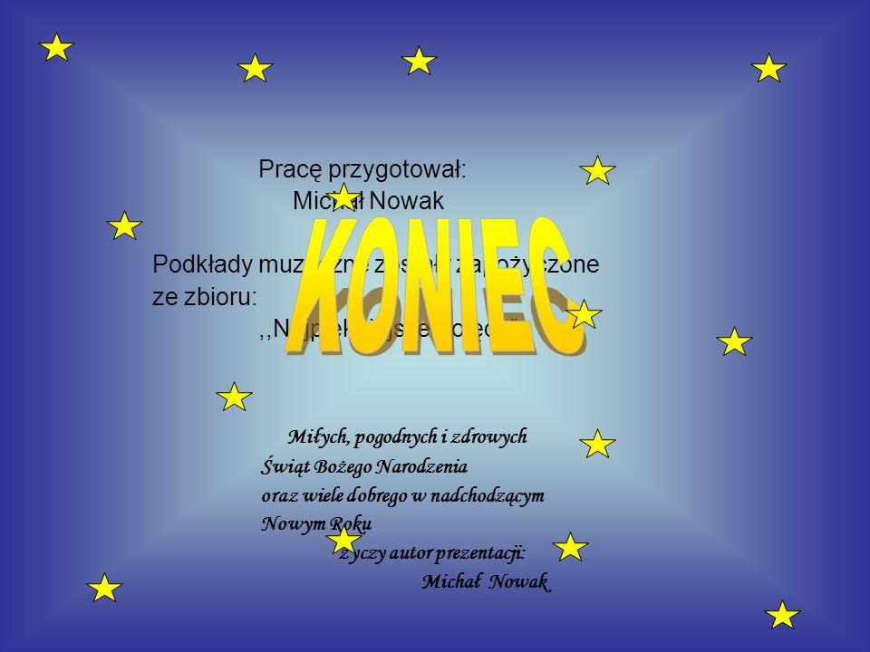 Pracę przygotował: Michał Nowak Podkłady muzyczne zostały zapożyczone ze zbioru:,,Najpiękniejsze Kolędy Miłych, pogodnych i zdrowych Świąt Bożego Naro