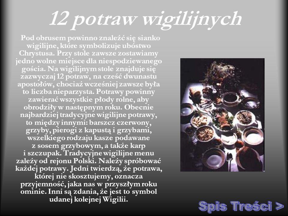 12 potraw wigilijnych Pod obrusem powinno znaleźć się sianko wigilijne, które symbolizuje ubóstwo Chrystusa. Przy stole zawsze zostawiamy jedno wolne