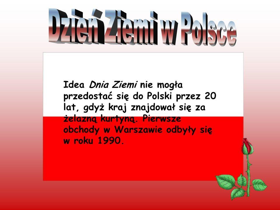 Idea Dnia Ziemi nie mogła przedostać się do Polski przez 20 lat, gdyż kraj znajdował się za żelazną kurtyną. Pierwsze obchody w Warszawie odbyły się w