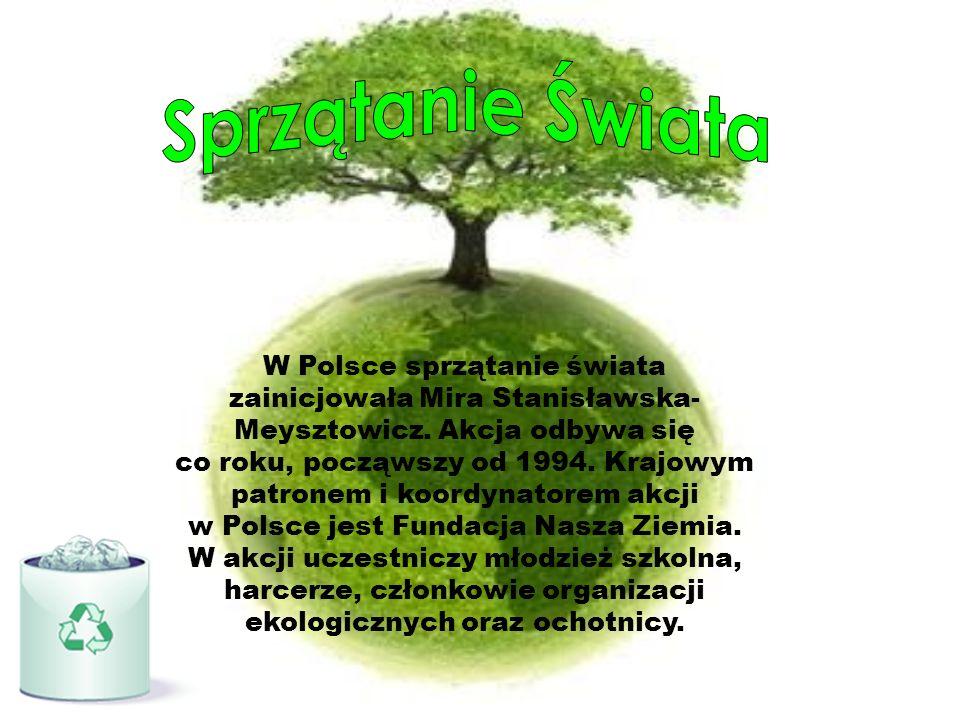 W Polsce sprzątanie świata zainicjowała Mira Stanisławska- Meysztowicz. Akcja odbywa się co roku, począwszy od 1994. Krajowym patronem i koordynatorem