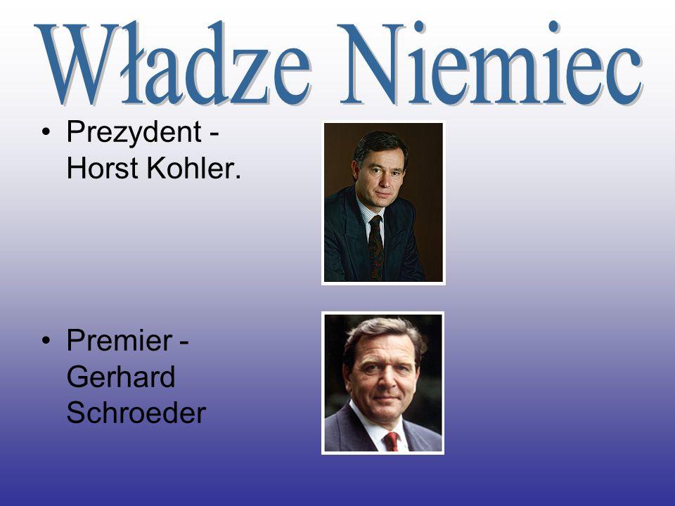 Prezydent - Horst Kohler. Premier - Gerhard Schroeder