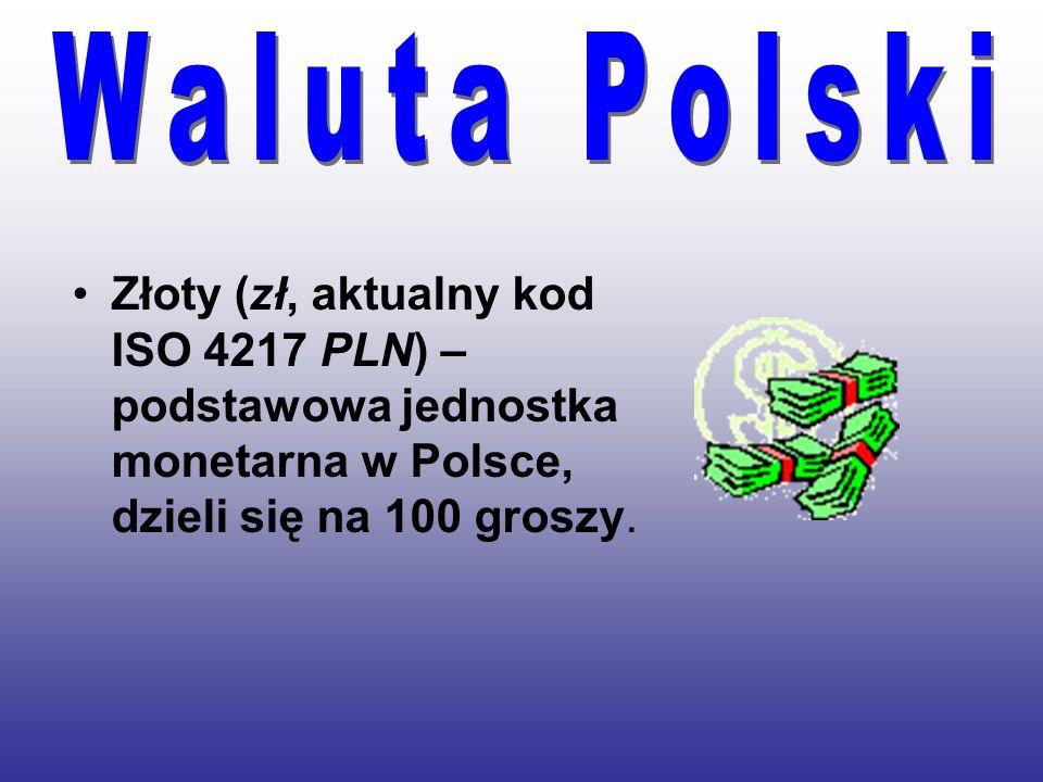 Złoty (zł, aktualny kod ISO 4217 PLN) – podstawowa jednostka monetarna w Polsce, dzieli się na 100 groszy.