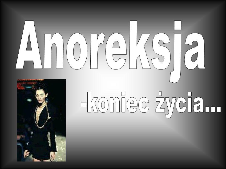 Anoreksja. Co to? Kogo ona dotyka Niewinne początki Przebieg choroby