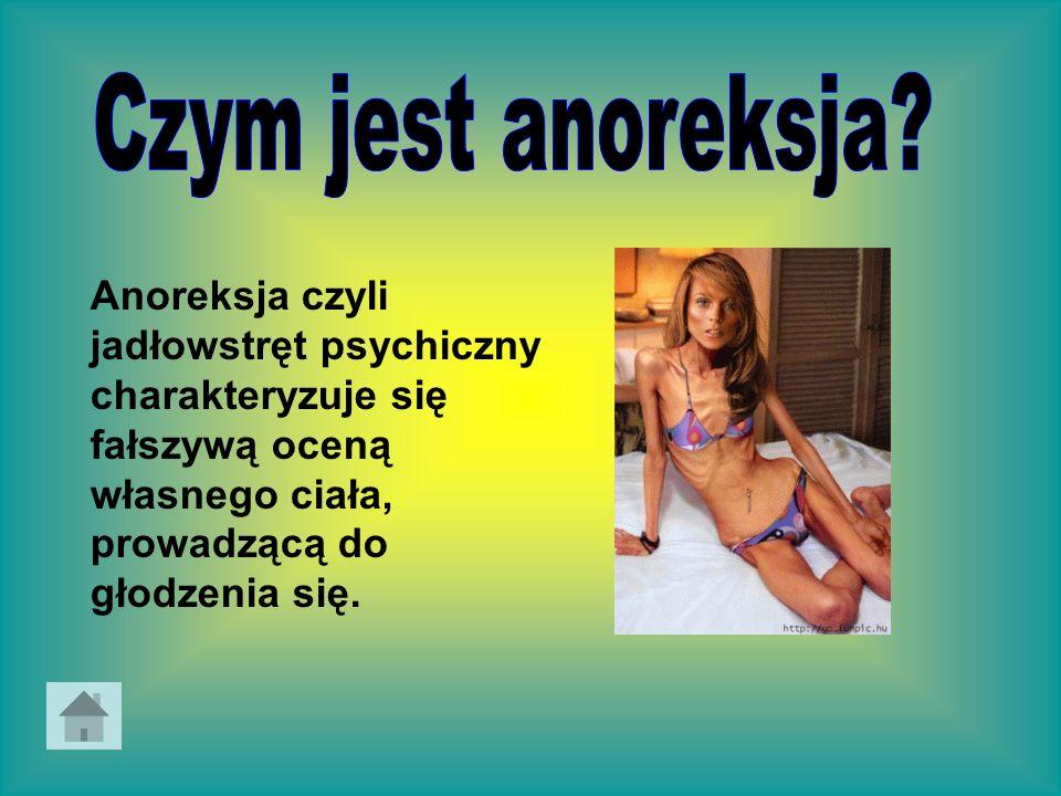 Anoreksja czyli jadłowstręt psychiczny charakteryzuje się fałszywą oceną własnego ciała, prowadzącą do głodzenia się.