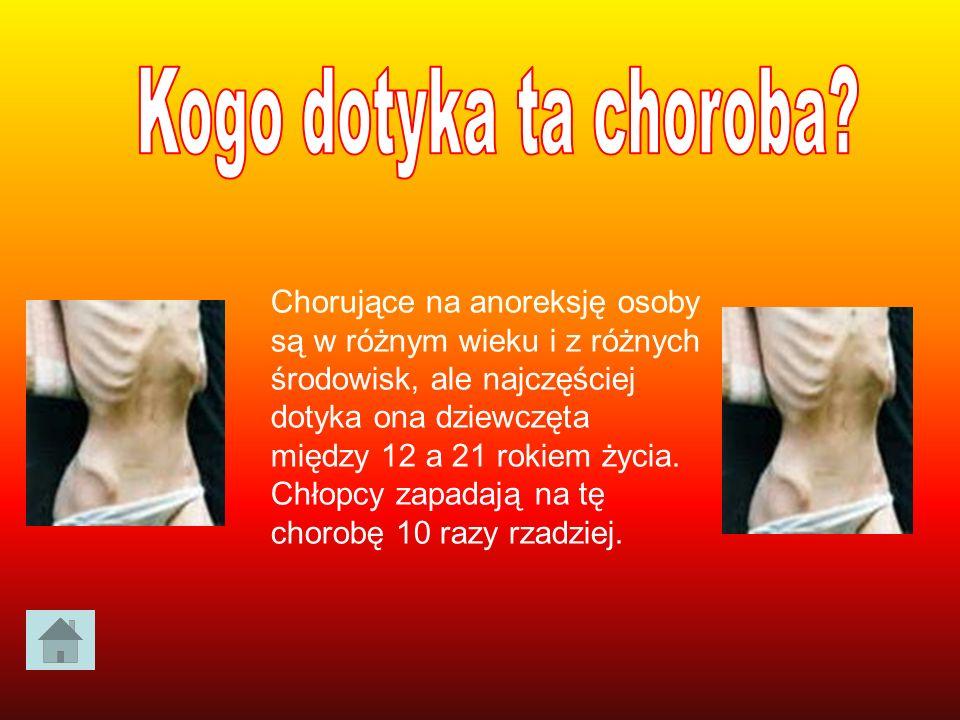 Chorujące na anoreksję osoby są w różnym wieku i z różnych środowisk, ale najczęściej dotyka ona dziewczęta między 12 a 21 rokiem życia. Chłopcy zapad