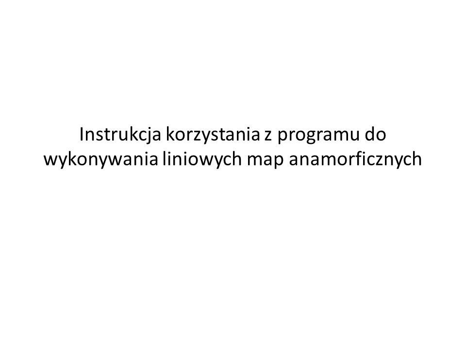 Instrukcja korzystania z programu do wykonywania liniowych map anamorficznych