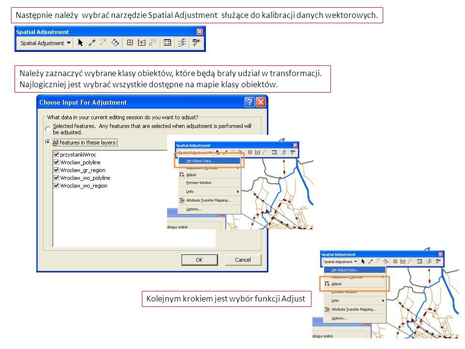 Następnie należy wybrać narzędzie Spatial Adjustment służące do kalibracji danych wektorowych. Należy zaznaczyć wybrane klasy obiektów, które będą bra